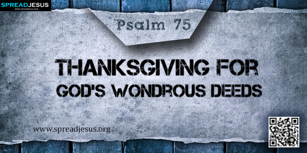 PSALM 75-Thanksgiving for God's Wondrous Deeds