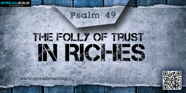 PSALM 49-The Folly of Trust in Riches
