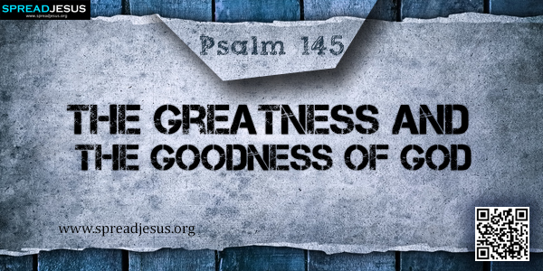 PSALM 145-The Greatness and the Goodness of God