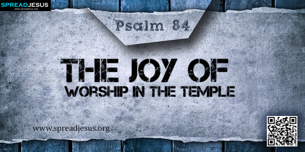 PSALM 84-The Joy of Worship in the Temple