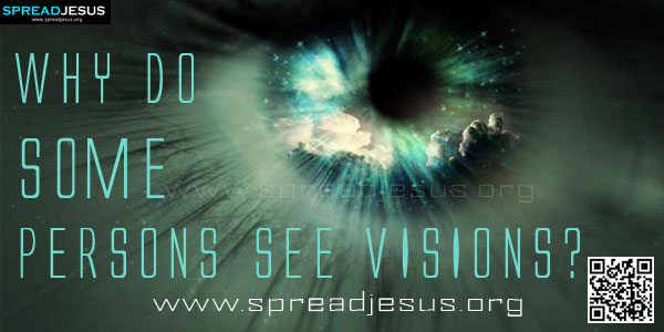 WHY DO SOME PERSONS SEE VISIONS?