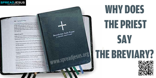 WHY Does THE PRIEST SAY THE BREVIARY?-Payer to a deity or deities is a spiritual exercise in all religions.-spreadjesus.org