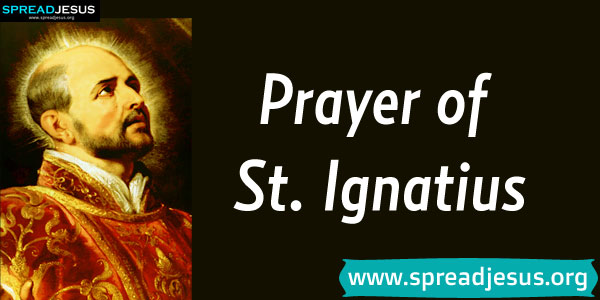 Prayer of St.Ignatius Of Loyola Receive, O Lord! All my liberty, my memory, my understanding, and my whole will.-spreadjesus.org
