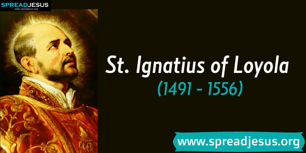 St. Ignatius of Loyola (1491 - 1556) JULY—31 feast Of St. Ignatius of Loyola