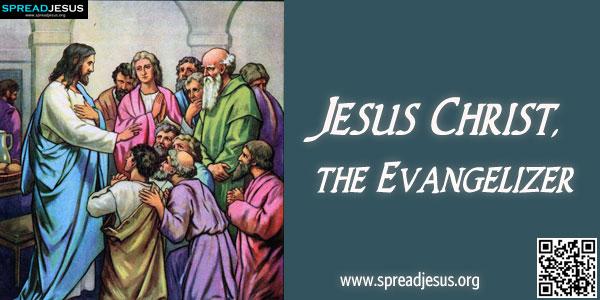 Jesus Christ, the Evangelizer
