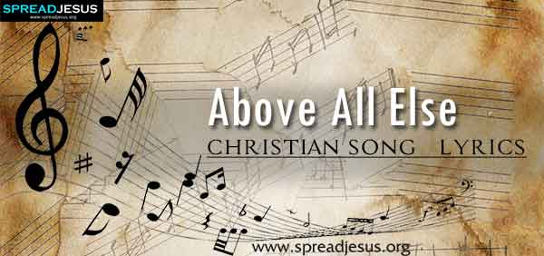 Above All Else Christian Worship Song Lyrics