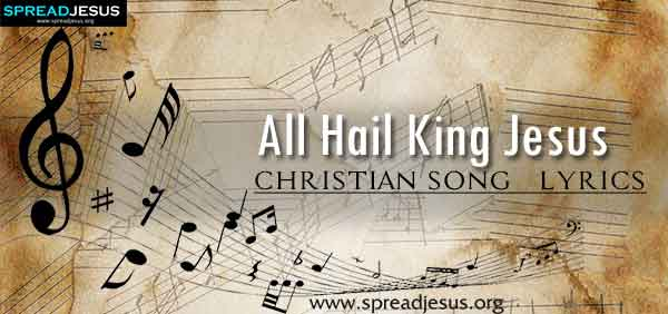 All Hail King Jesus Christian Worship Song Lyrics