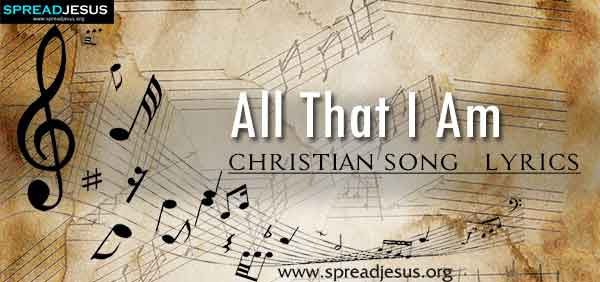 All That I Am Christian Worship Song Lyrics
