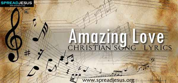 Amazing Love Christian Worship Song Lyrics