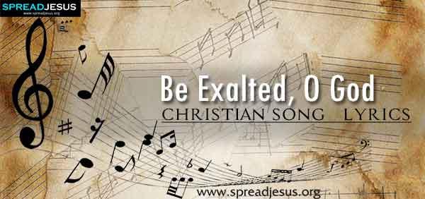 Be Exalted O God Christian Worship Song Lyrics