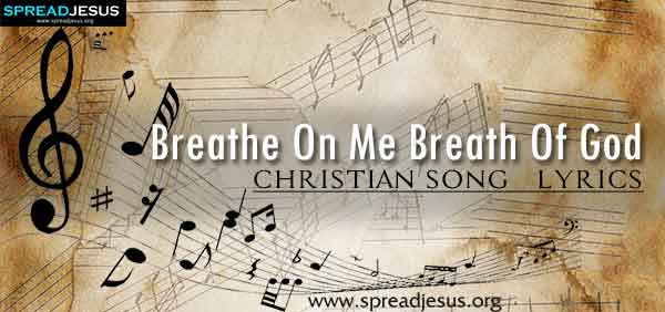 Breathe On Me Breath Of God Christian Worship Song Lyrics