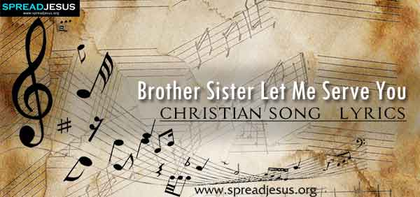 Brother Sister Let Me Serve You Christian Worship Song Lyrics