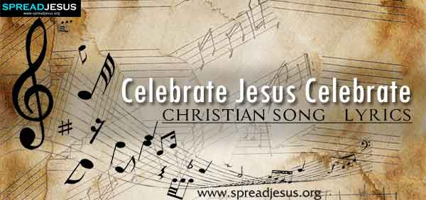 Celebrate Jesus Celebrate Christian Worship Song Lyrics