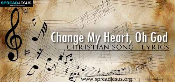 Change My Heart Oh God Christian Worship Song Lyrics