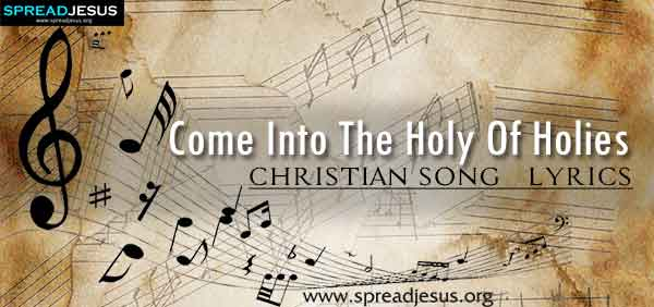 Come Into The Holy Of Holies Christian Worship Song Lyrics