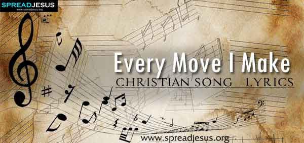 Every Move I Make Christian Worship Song Lyrics