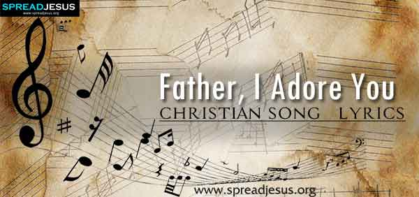 Father  I Adore You Christian Worship Song Lyrics