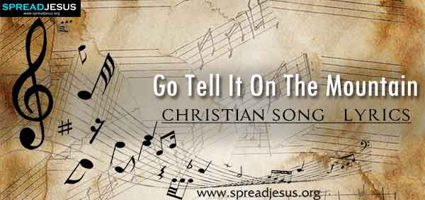 Go Tell It On The Mountain Christian Worship Song Lyrics