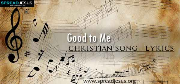 Good to Me Christian Worship Song Lyrics