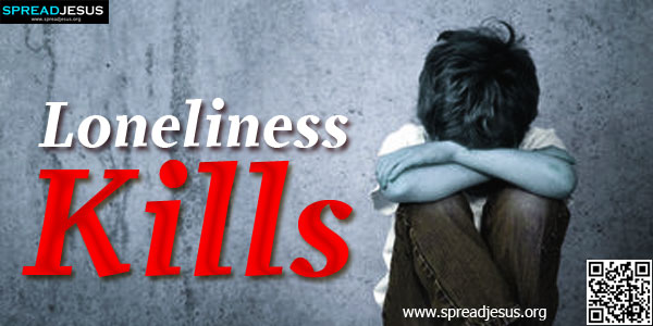 "Loneliness Kills-""Mummy, where are you? Come home soon. lt's getting dark. l am scared to death!""-spreadjesus.org"