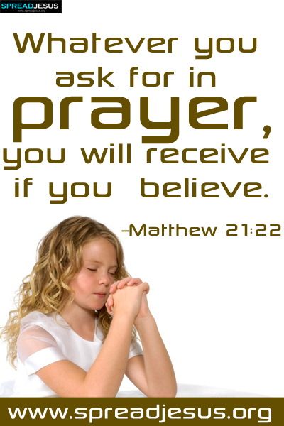 Matthew 21:22 Whatever you ask for in prayer, you will receive if you believe.-WORD OF GOD FACEBOOK TIMELINE POST IMAGE-spreadjesus.org