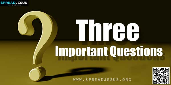 Three Important Questions We need to ask the following soul searching questions to understand our journey towards wholeness.-spreadjesus.org